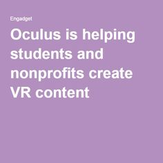 87c26e1e3e549c Oculus is helping students and nonprofits create VR content Oculus Vr