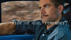 Ride or Die, remember?