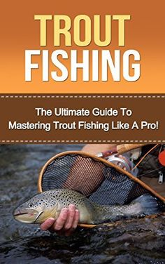 Trout Fishing: The Ultimate Guide to Mastering Trout Fishing Like A Pro! (trout fishing, catching trout, catching trout with flies, fishing, trout, how to catch trout, fishing tips, how to fish) by David Woodsworth, http://www.amazon.com/dp/B00M02TAKC/ref=cm_sw_r_pi_dp_c2M1tb0EVA6KM