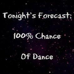Full Moon Dance Quote - Tonight's Forecast; 100% Chance of Dance! Happy Friday Sunshine Coast!