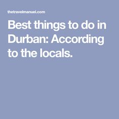 Best things to do in Durban: According to the locals.