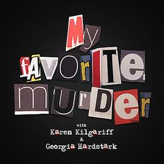 My Favorite Murder   18 Creepy True Crime Podcasts That'll Keep You Up At Night