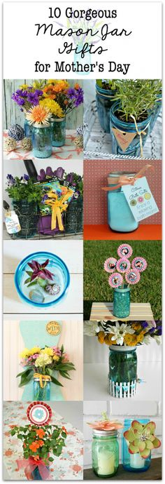 10 Gorgeous Mason Jar idea for Mother's Day, from an herb garden, to succulents, flower bouquets, printables and more!