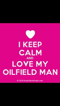 Keep Calm & Love my Oilfield Man! Oilfield Girlfriend, Oilfield Wife, Oilfield Trash, Pretty Quotes, Cute Quotes, Funny Quotes, Marriage Life, Love And Marriage, Oilfield Quotes