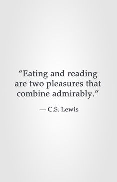 """""""Eating and reading are two pleasures that combine admirably."""" ― C.S. Lewis"""