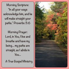 "Morning Scripture: ""In all your ways acknowledge him, and he will make straight your paths."" Proverbs 3:6  Morning Prayer: Lord, in You, I live and breathe and have my being... my paths are straight, as I abide in You... #atruegospelministry #morningprayer #morningscripture #scripturequote #biblequote #instabible #instaquote #quote #seekgod #godsword #godislove #gospel #jesus #jesussaves #teamjesus #LHBK #youthministry #preach #testify #pray #rollin4Christ"