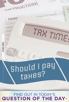 Question of the Day: Should I pay taxes? Read answer here: