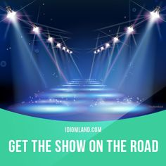 """""""Get the show on the road"""" means """"to get started, to begin something"""". Example: We've got less than two hours to get this room ready for the party so let's get the show on the road."""