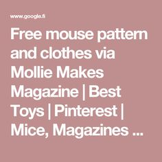 Free mouse pattern and clothes via Mollie Makes Magazine | Best Toys | Pinterest | Mice, Magazines and Clothes
