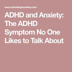 ADHD and Anxiety: The ADHD Symptom No One Likes to Talk About
