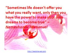 """""""Sometimes life doesn't offer you what you really want, only then you have the power to make your own dreams to become true"""" –Nemavhandu Emmanuel"""