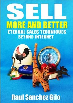 Sell More and Better, Eternal Sales Techniques beyond Internet (Salesman's Thoughts,#1)