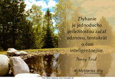 Zlyhanie je jednoducho príležitosťou začať odznovu, tentokrát o čosi inteligentnejšie.Henry Ford