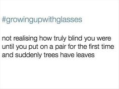 Omg it's always the leaves but when I first tried my glasses on I could see my fingers and I was so amazed