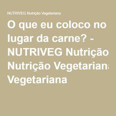 O que eu coloco no lugar da carne? - NUTRIVEG Nutrição Vegetariana