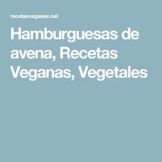 Hamburguesas de avena, Recetas Veganas, Vegetales