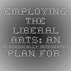Employing the Liberal Arts: An  Academically Integrated  Plan for Career Success - See more at: http://www.naceweb.org/j092015/liberal-arts-program-development.aspx#sthash.Zwe4P58W.dpuf www.naceweb.org