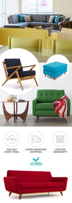 Get premium, one-of-a-kind furniture made just for you by Joybird. With limitless customization options at your fingertips, Joybird brings you timeless mid-century modern designs that are handcrafted exactly how you want it. Each piece even comes complete with a lifetime warranty, free in-home delivery, and a 365-day return policy. Sit on them, lounge on them, if you don't love your Joybird, we'll give you a full refund. What are you waiting for? Shop Joybird.com today.