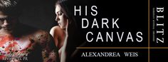 JB's Book Obsession : Release Blitz: His Dark Canvas by Alexandrea Weis