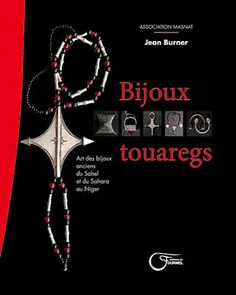 Bijoux Touaregs - Art Des Bijoux Anciens Du Sahel Et Du Sahara Au Niger de Jean Burner