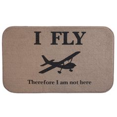 """""""I Fly - Therefore I Am Not Here"""" Doormat $26.99"""