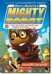 Ricky Ricotta's Mighty Robot vs. the Stupid Stinkbug from Saturn (Book 6) by Dav Pilkey, illustrated by Dan Santat