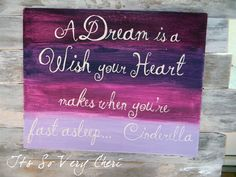 A Dream Is a Wish your Heart makes when you're fast asleep... Cinderella