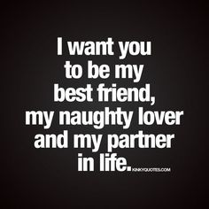 &amp quot I want you to be my best friend, my naughty lover and my partner in life.&amp quot Enjoy this new and naughty life quote from Kinky Quotes! Love Quotes For Him, Cute Quotes, Great Quotes, Quotes To Live By, Inspirational Quotes, Flirty Quotes, Kinky Quotes, Sex Quotes, Qoutes