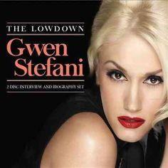 Gwen Stefani - The Lowdown: Gwen Stefani
