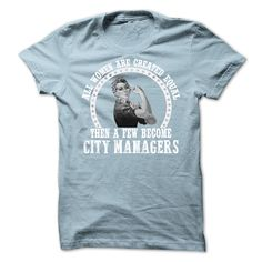 All Woman Are Created Equal Then A Few Become City Manager T- Shirt  Hoodie City Manager