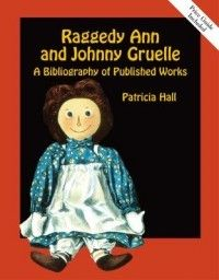 Raggedy Ann and Johnny Gruelle, A Bibliography of Published Works by Patricia Hall
