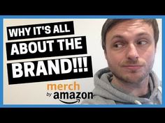 MERCH BY AMAZON: Why Its ALL about the BRAND!!! - YouTube