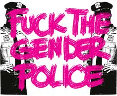 fuck the gender police
