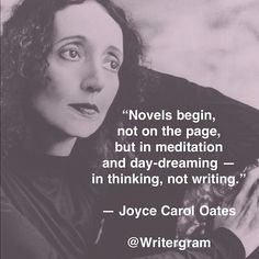 """Novels begin, not on the page, but in meditation and day-dreaming - in thinking, not writing."""
