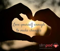 """Love myself enough to make changes"""