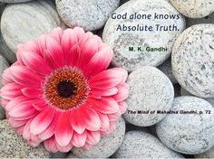 God alone knows absolute truth. - Mahatma Gandhi, The Mind of Mahatma Gandhi, p. 72