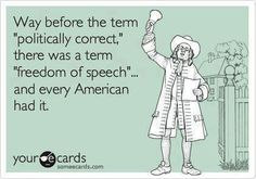 "The most hated term ""politically correct"", I will say what I want to say, damned if you don't like it!  So sick of ""politically correct"" this and that -pinner"