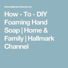 How - To - DIY Foaming Hand Soap | Home & Family | Hallmark Channel
