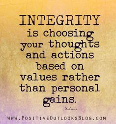 Integrity is choosing your thoughts and actions based on.....