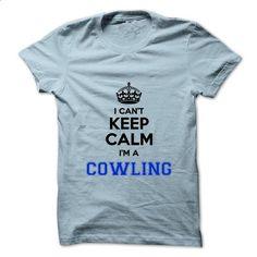 I cant keep calm Im a COWLING - #band shirt #formal shirt. CHECK PRICE => https://www.sunfrog.com/Names/I-cant-keep-calm-Im-a-COWLING.html?68278