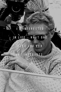 I'm interested in life - what one does and how one interacts. - Steve McQueen | Just made this with Spoken.ly