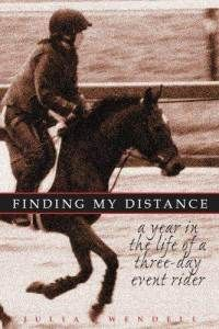 """""""Finding My Distance,"""" by Julia Wendell. Find my book review here: http://www.themarylandequestrian.com/?p=345 AND an interview with the author here: http://www.themarylandequestrian.com/?p=615"""