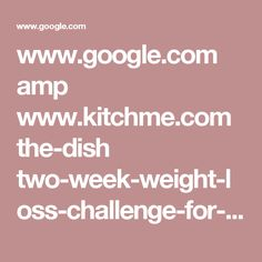www.google.com amp www.kitchme.com the-dish two-week-weight-loss-challenge-for-weight-watchers-2016 amp