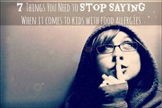 7 Things You Need to Stop Saying When It Comes to Kids With Food Allergies
