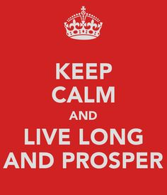 LIVE LONG and PROSPER | KEEP CALM ... | Pinterest | Live long
