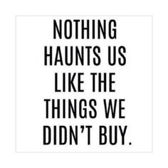 TRUTH!! There's still a pair of shoes that haunt me!