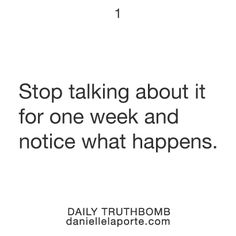 Danielle LaPorte    Truthbomb #1  Get Truthbombs delivered to your inbox daily: http://www.daniellelaporte.com/truthbomb/    #Truthbomb #Words #Inspire #Quotes