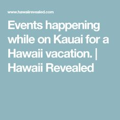 Events happening while on Kauai for a Hawaii vacation. | Hawaii Revealed