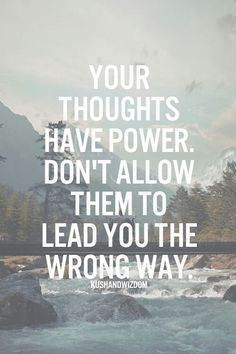 Thoughts are too often excused or disregarded when they have power over the course of our lives.