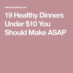 19 Healthy Dinners Under $10 You Should Make ASAP